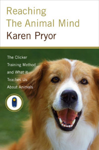 Reaching The animal Mind. Karen Pryor